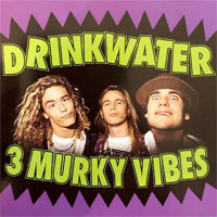 Drinkwater, 3 Murky Vibes