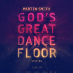 Martin Smith, God's Great Dance Floor Step 01