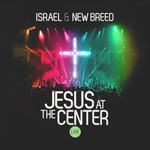 Israel & New Breed, Jesus At The Center: Live