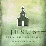 Various Artists, Jesus, Firm Foundation: Hymns of Worship