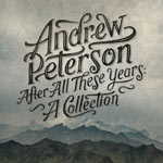 Andrew Peterson, After All These Years: A Collection
