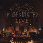 All Sons & Daughters, Live