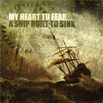 My Heart To Fear, A Ship Built To Sink