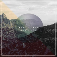 Matt Gilman, Awaken Love