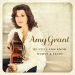 Amy Grant, Be Still and Know... Hymns & Faith
