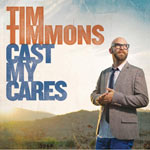 Tim Timmons, Cast My Cares