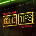 Playdough & Sean Patrick, Gold Tips
