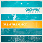 Gateway Worship, Great Great God