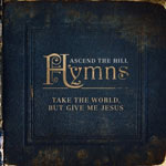 Ascend the Hill, Hymns: Take The World But Give Me Jesus