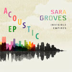 Sara Groves, Invisible Empires: Acoustic EP