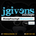JGivens, #keepPraying4 @kanyewest