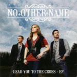 No Other Name, Lead You To The Cross EP