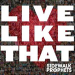 Sidewalk Prophets, Live Like That