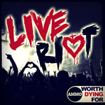 Worth Dying For, Live Riot