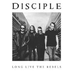 Disciple, Long Live The Rebels