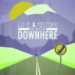 Downhere, Love & History: the Best of Downhere