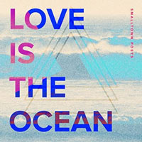 Smalltown Poets, Love Is The Ocean - Single
