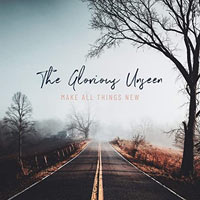 The Glorious Unseen, Make All Things New - EP