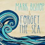 Mark Bishop and Forget The Sea, Mark Bishop and Forget The Sea