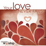 Mission Worship: Your Love Never Fails