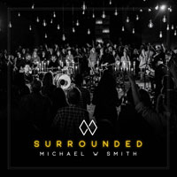Michael W. Smith, Surrounded