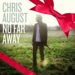 Chris August, No Far Away (Christmas Deluxe Edition)