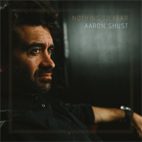 Aaron Shust, Nothing To Fear