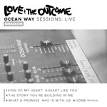 Love & The Outcome, Ocean Way Sessions Live - EP