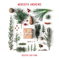 Meredith Andrews, Receive Our King
