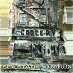 Sev Statik, Slow Burn