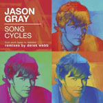 Jason Gray, Song Cycles: From Work Tapes To Remixes