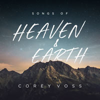 Corey Voss, Songs of Heaven and Earth
