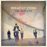 Bread Of Stone, The Real Life (Deluxe Edition)