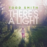 Todd Smith, There's A Light