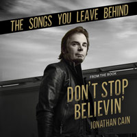 Jonathan Cain, The Songs You Leave Behind (From the Book Don't Stop Believin')
