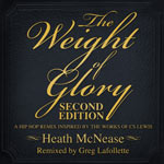Heath McNease, The Weight of Glory: Second Edition (A Hip Hop Remix Inspired by the Works of CS Lewis)
