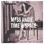 Miss Angie, Time & Space