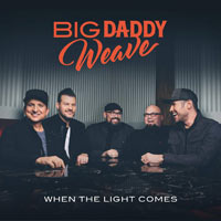 Big Daddy Weave, When The Light Comes
