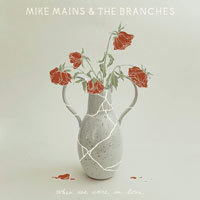 Mike Mains & The Branches, When We Were in Love