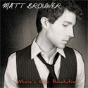 Matt Brouwer, Where's Our Revolution