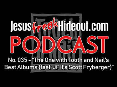 Jesusfreakhideout.com Podcast: The One with Tooth and Nail's Best Albums (feat. JFH's Scott Fryberger)