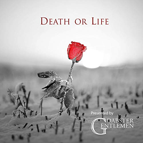 Dabster Gentlemen, Death or Life